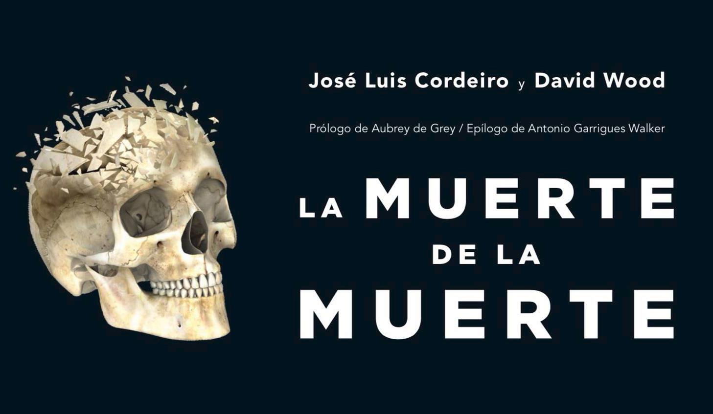 'La muerte de la muerte: Avances científicos hacia la longevidad indefinida' de José Luis Cordeiro y David Wood.