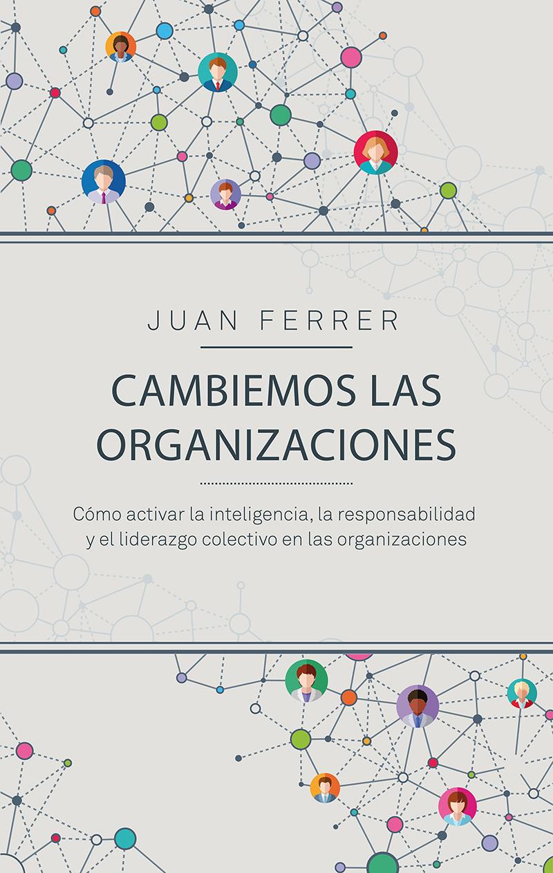 Portada del libro 'Cambiemos las organizaciones'.